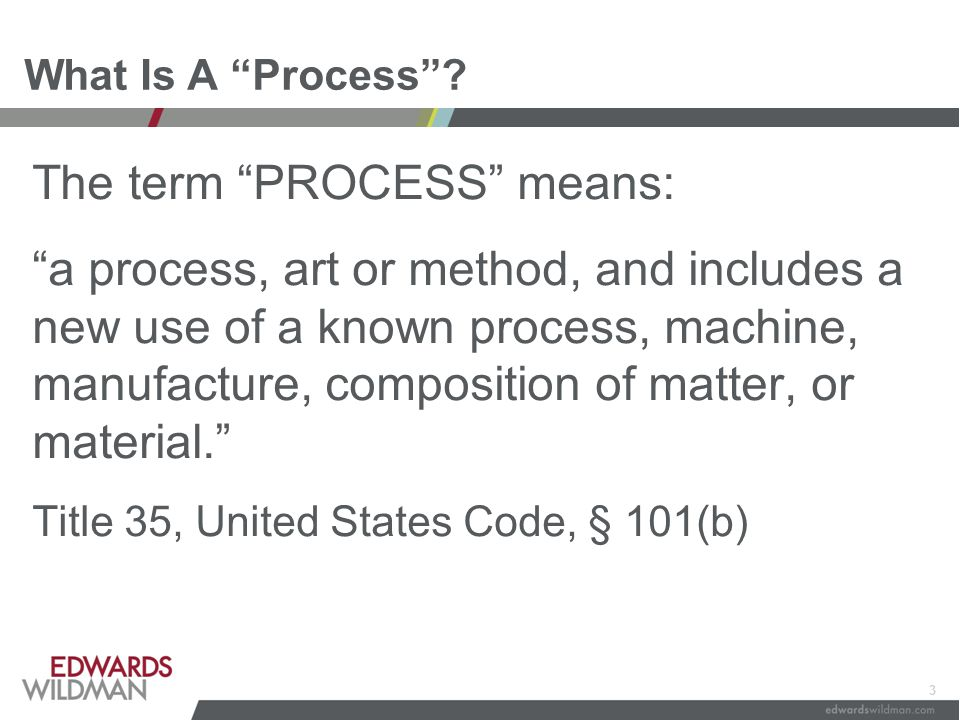 "3 What Is A ""Process""? The term ""PROCESS"" means: ""a process, art or method, and includes a new use of a known process, machine, manufacture, compositi"