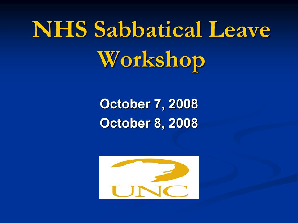 NHS Sabbatical Leave Workshop October 7, 2008 October 8, 2008