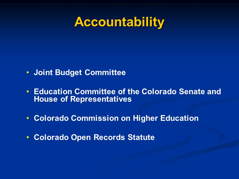 Accountability Joint Budget Committee Education Committee of the Colorado Senate and House of Representatives Colorado Commission on Higher Education Colorado Open Records Statute