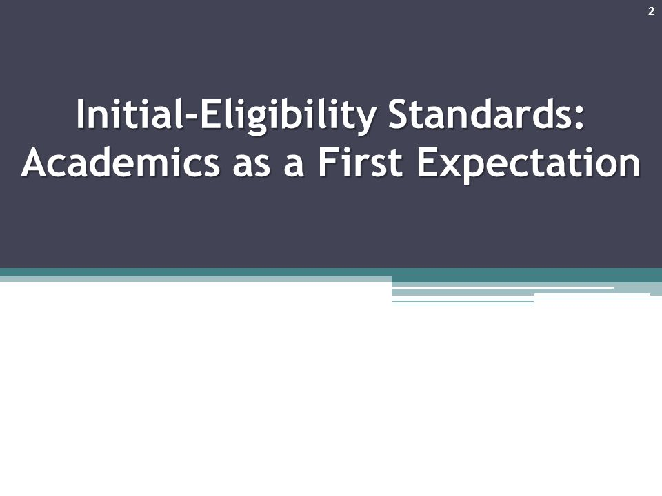 Timeline for Implementing New Standards New initial-eligibility standards are effective for students entering any collegiate institution full time on or after August 1, 2015.