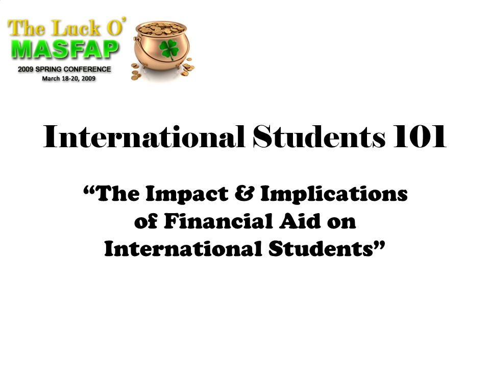 International Students 101 The Impact & Implications of Financial Aid on International Students