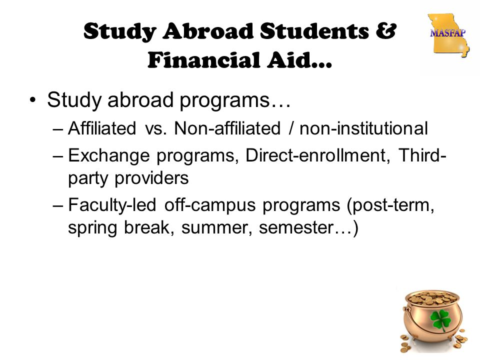 Study Abroad Students & Financial Aid… Study abroad programs… –Affiliated vs.