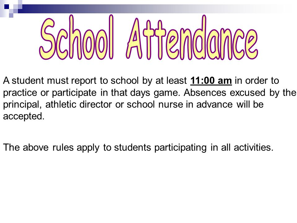 A student must report to school by at least 11:00 am in order to practice or participate in that days game.