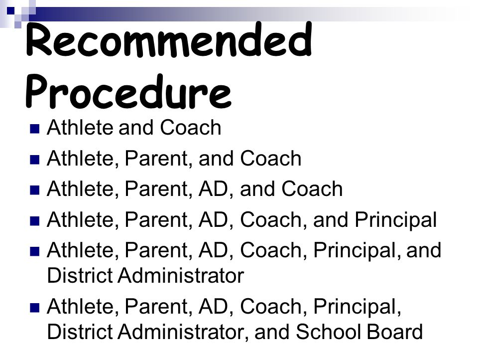 Recommended Procedure Athlete and Coach Athlete, Parent, and Coach Athlete, Parent, AD, and Coach Athlete, Parent, AD, Coach, and Principal Athlete, Parent, AD, Coach, Principal, and District Administrator Athlete, Parent, AD, Coach, Principal, District Administrator, and School Board