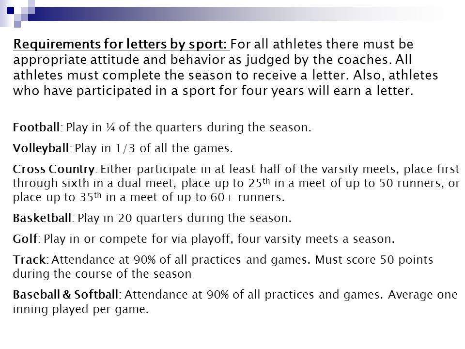 Requirements for letters by sport: For all athletes there must be appropriate attitude and behavior as judged by the coaches.