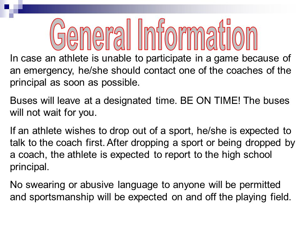 In case an athlete is unable to participate in a game because of an emergency, he/she should contact one of the coaches of the principal as soon as possible.