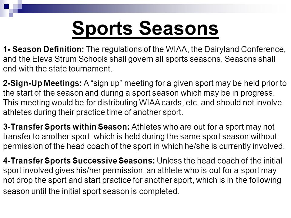 Sports Seasons 1- Season Definition: The regulations of the WIAA, the Dairyland Conference, and the Eleva Strum Schools shall govern all sports seasons.