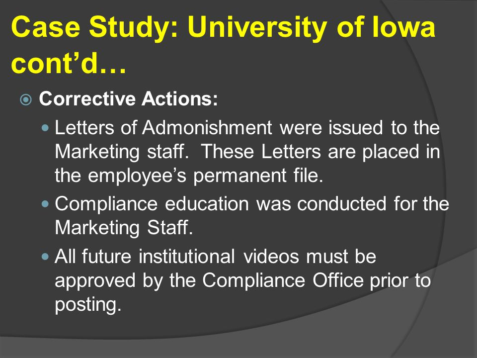 Case Study: University of Iowa cont'd…  Corrective Actions: Letters of Admonishment were issued to the Marketing staff.