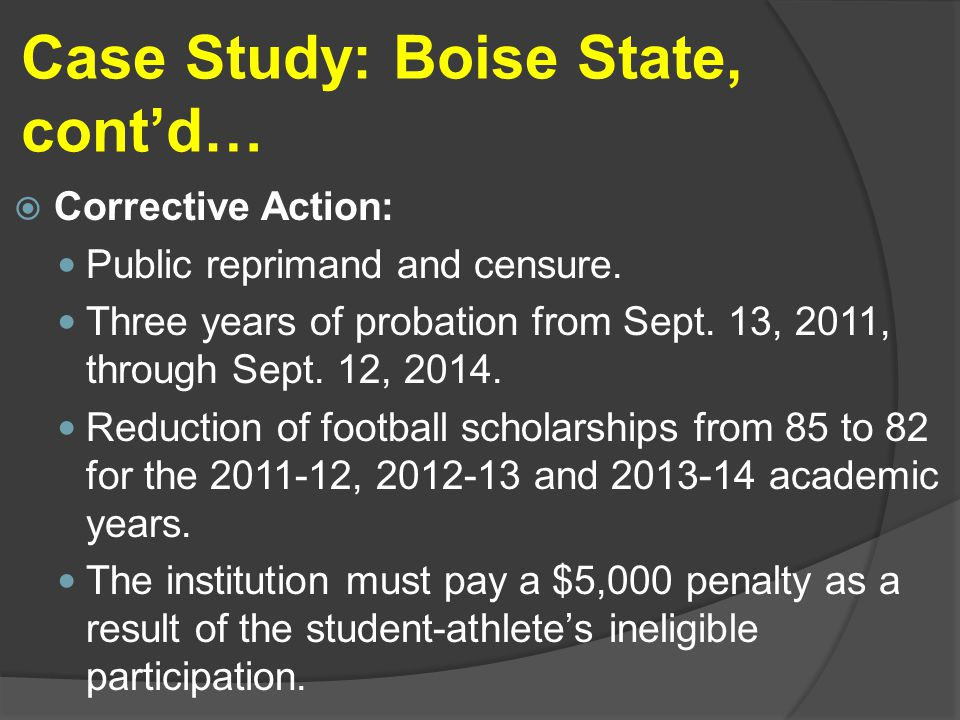 Case Study: Boise State, cont'd…  Corrective Action: Public reprimand and censure.