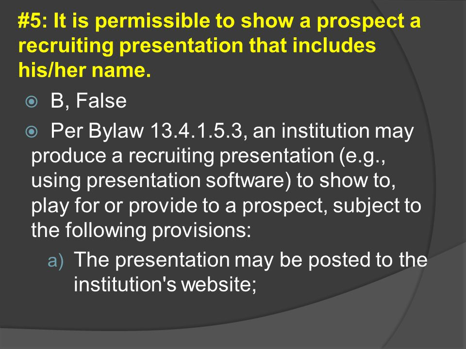 #5: It is permissible to show a prospect a recruiting presentation that includes his/her name.