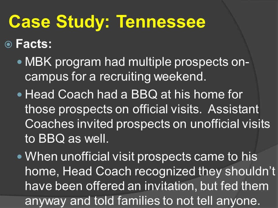 Case Study: Tennessee  Facts: MBK program had multiple prospects on- campus for a recruiting weekend.