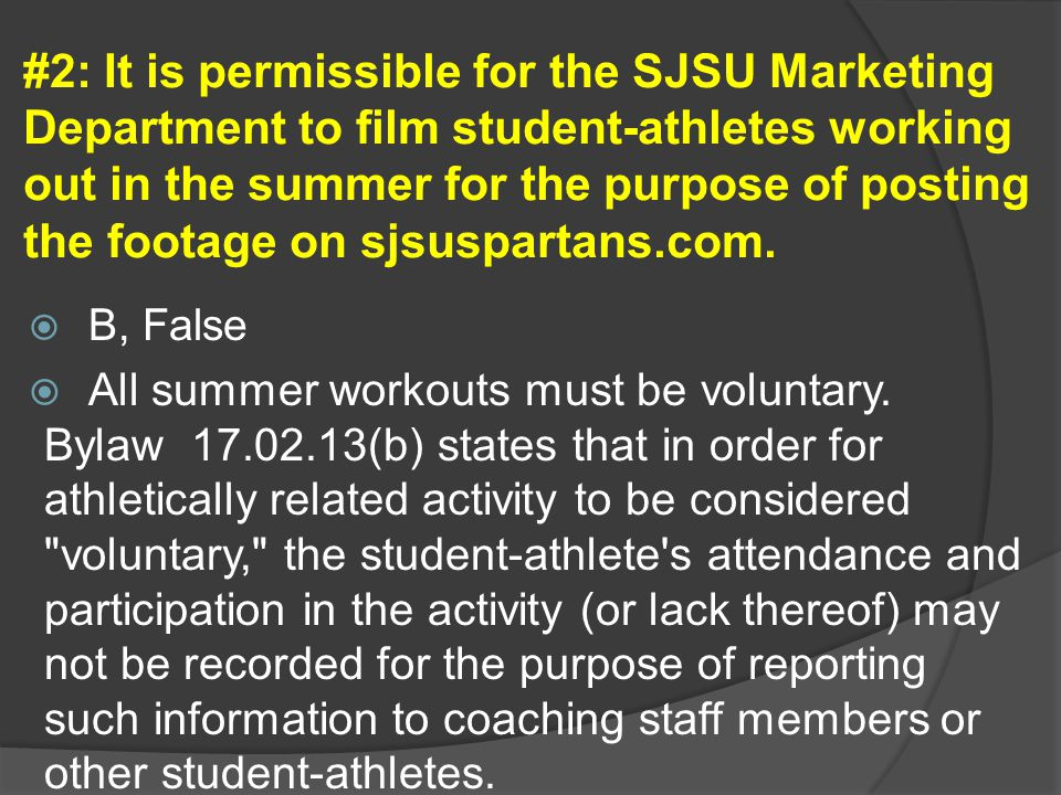 #2: It is permissible for the SJSU Marketing Department to film student-athletes working out in the summer for the purpose of posting the footage on sjsuspartans.com.