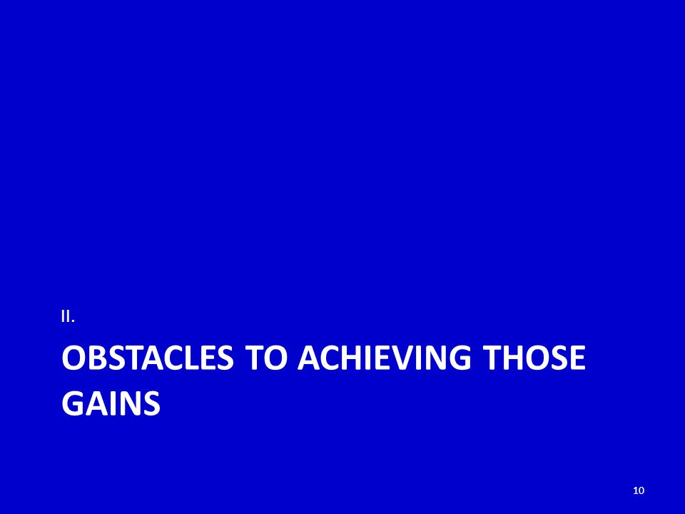 OBSTACLES TO ACHIEVING THOSE GAINS II. 10