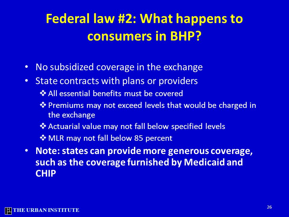 THE URBAN INSTITUTE Federal law #2: What happens to consumers in BHP.