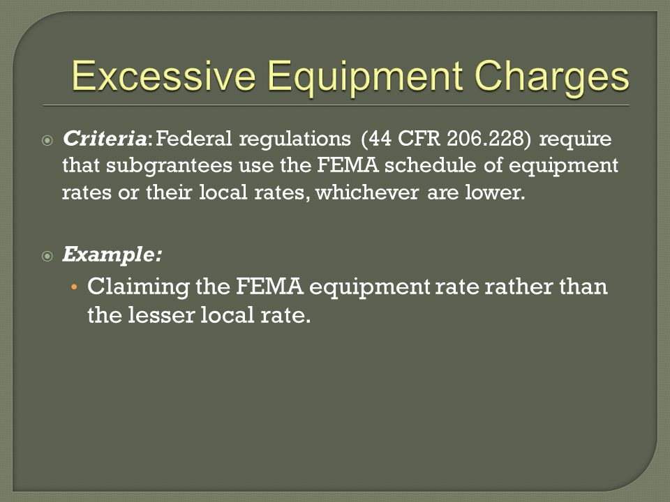  Criteria: Federal regulations (44 CFR 206.228) require that subgrantees use the FEMA schedule of equipment rates or their local rates, whichever are
