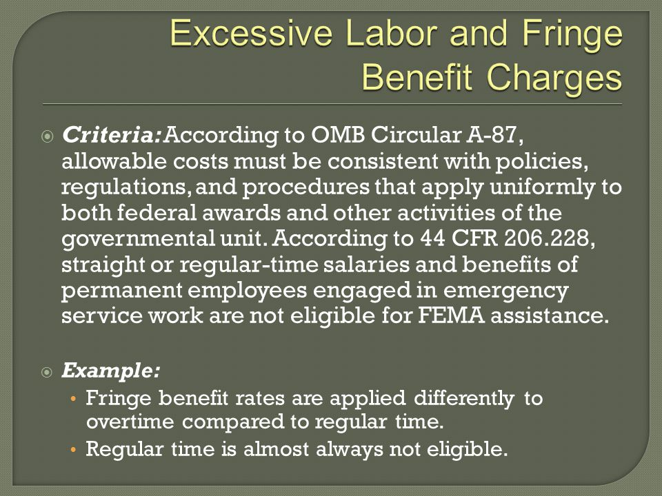  Criteria: According to OMB Circular A-87, allowable costs must be consistent with policies, regulations, and procedures that apply uniformly to both