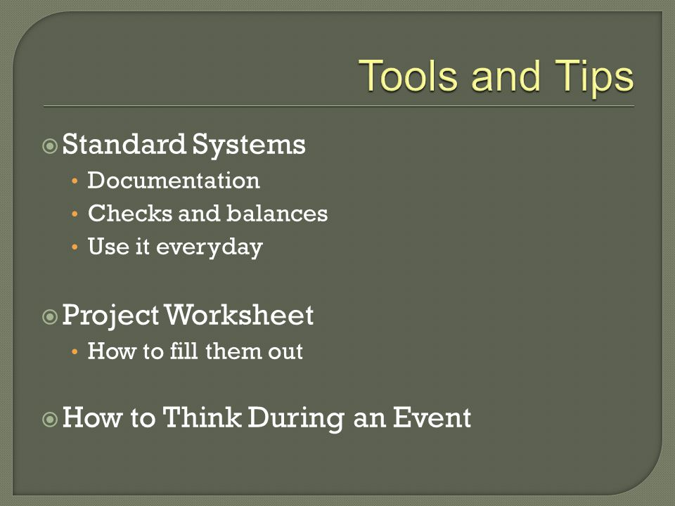  Standard Systems Documentation Checks and balances Use it everyday  Project Worksheet How to fill them out  How to Think During an Event