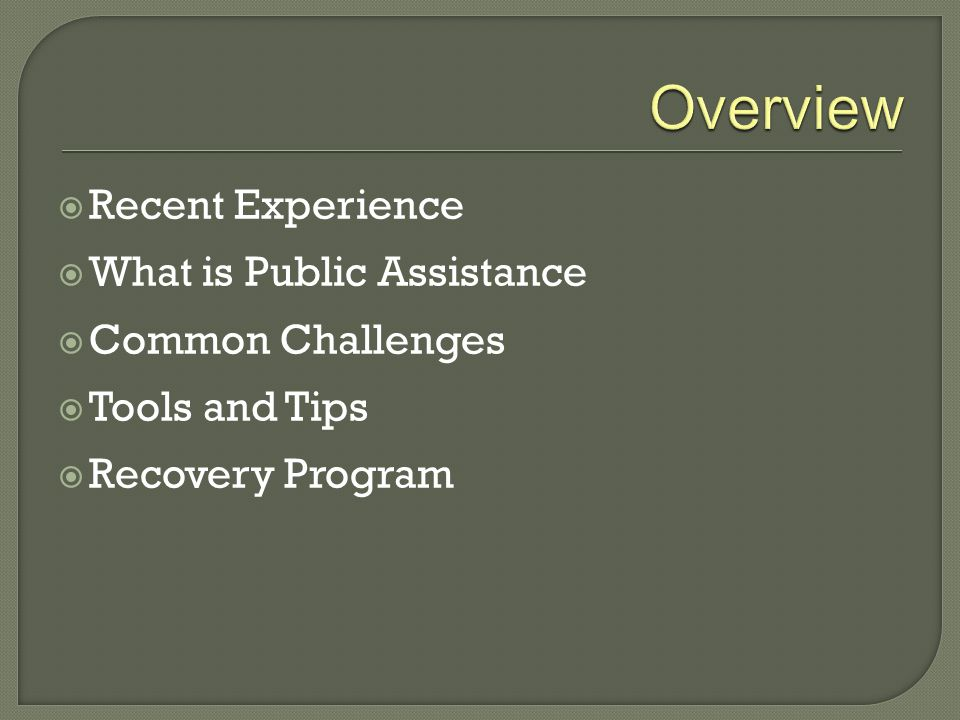  Recent Experience  What is Public Assistance  Common Challenges  Tools and Tips  Recovery Program