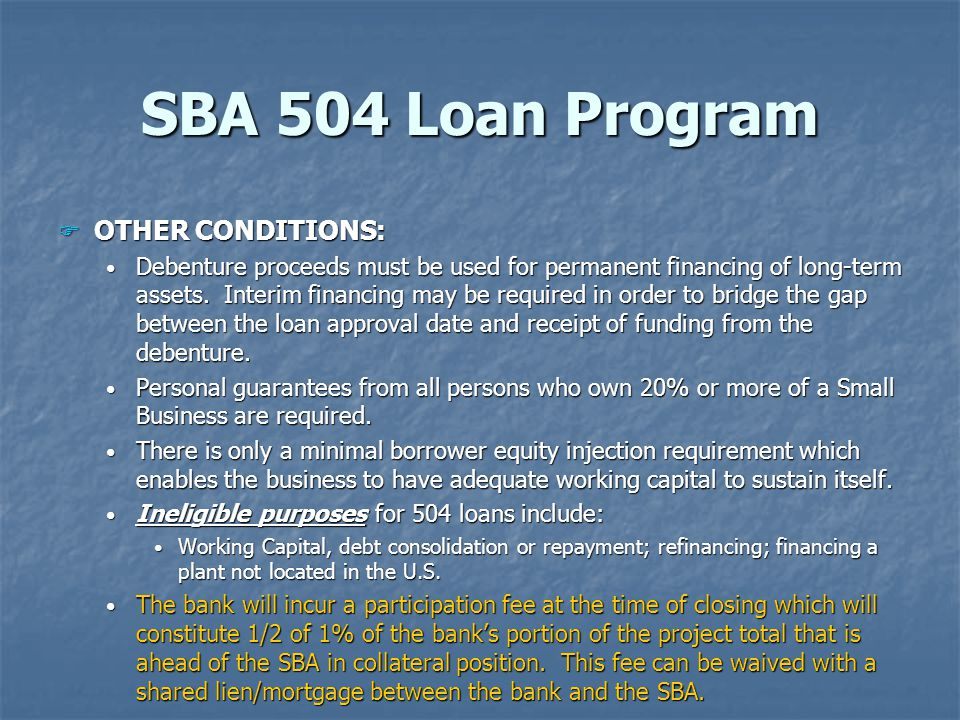 SBA 504 Loan Program F OTHER CONDITIONS: Debenture proceeds must be used for permanent financing of long-term assets.