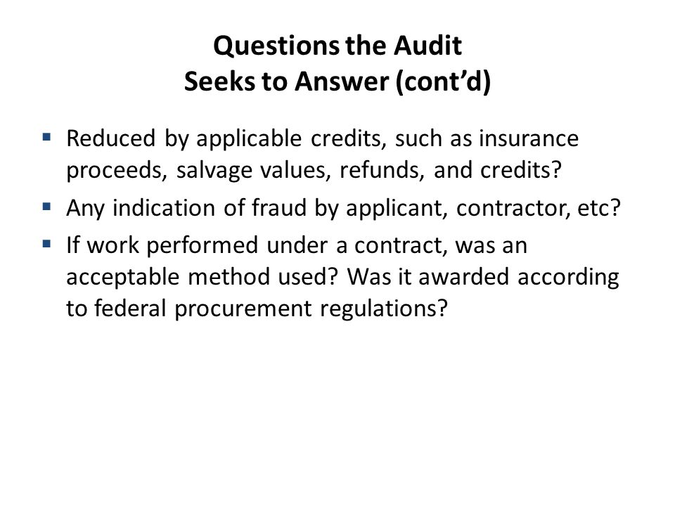 Questions the Audit Seeks to Answer (cont'd)  Reduced by applicable credits, such as insurance proceeds, salvage values, refunds, and credits.