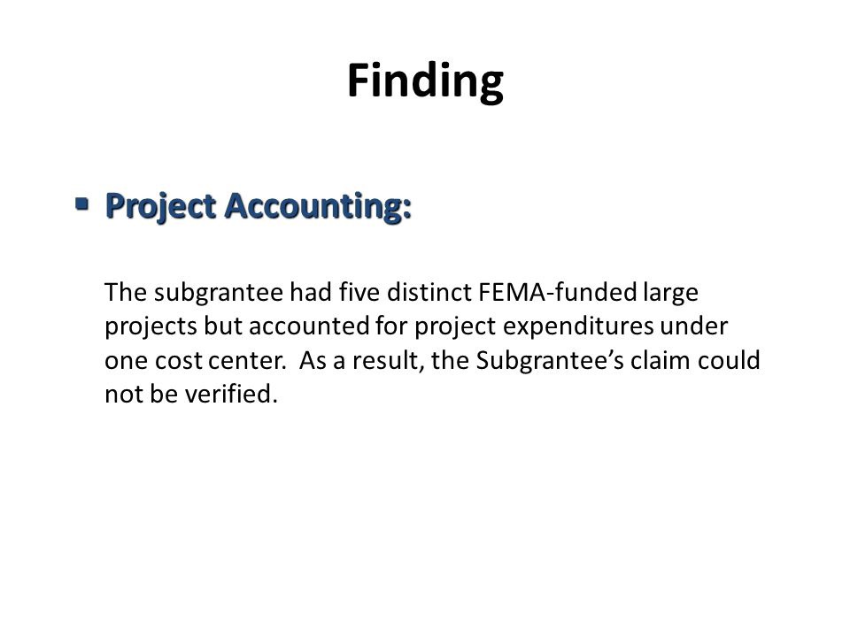 Finding  Project Accounting: The subgrantee had five distinct FEMA-funded large projects but accounted for project expenditures under one cost center.