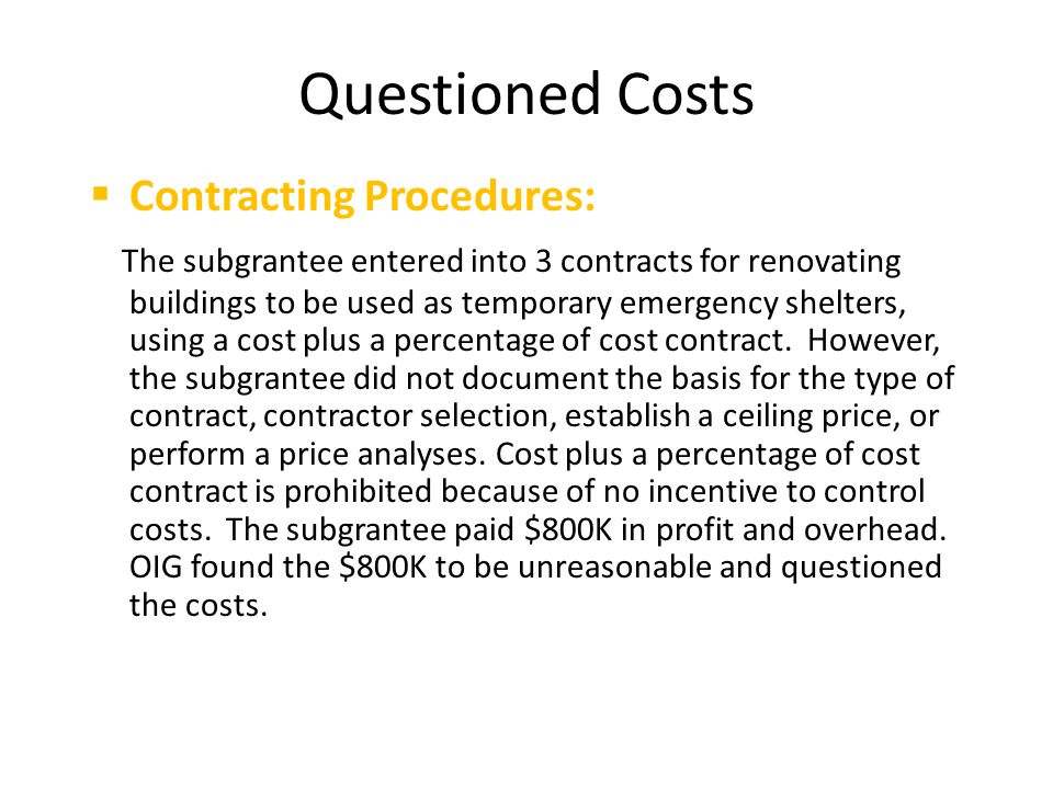 Questioned Costs  Contracting Procedures: The subgrantee entered into 3 contracts for renovating buildings to be used as temporary emergency shelters, using a cost plus a percentage of cost contract.