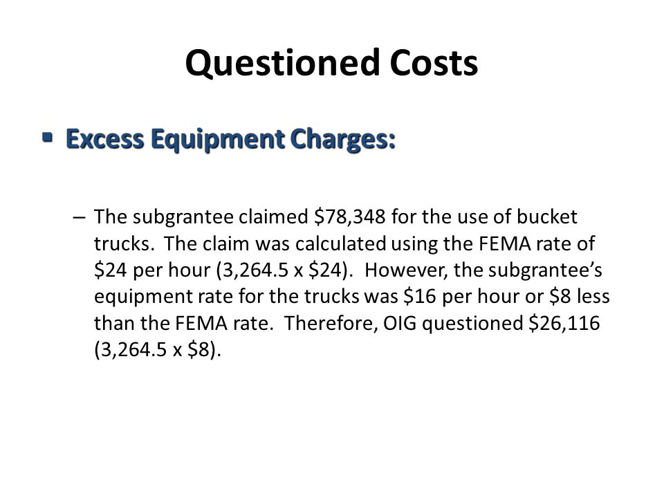 Questioned Costs  Excess Equipment Charges: – The subgrantee claimed $78,348 for the use of bucket trucks.