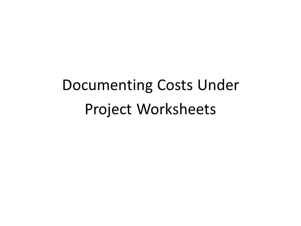 Documenting Costs Under Project Worksheets