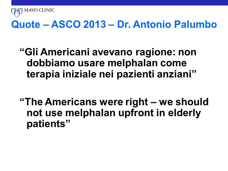 """Quote – ASCO 2013 – Dr. Antonio Palumbo """"Gli Americani avevano ragione: non dobbiamo usare melphalan come terapia iniziale nei pazienti anziani"""" """"The"""