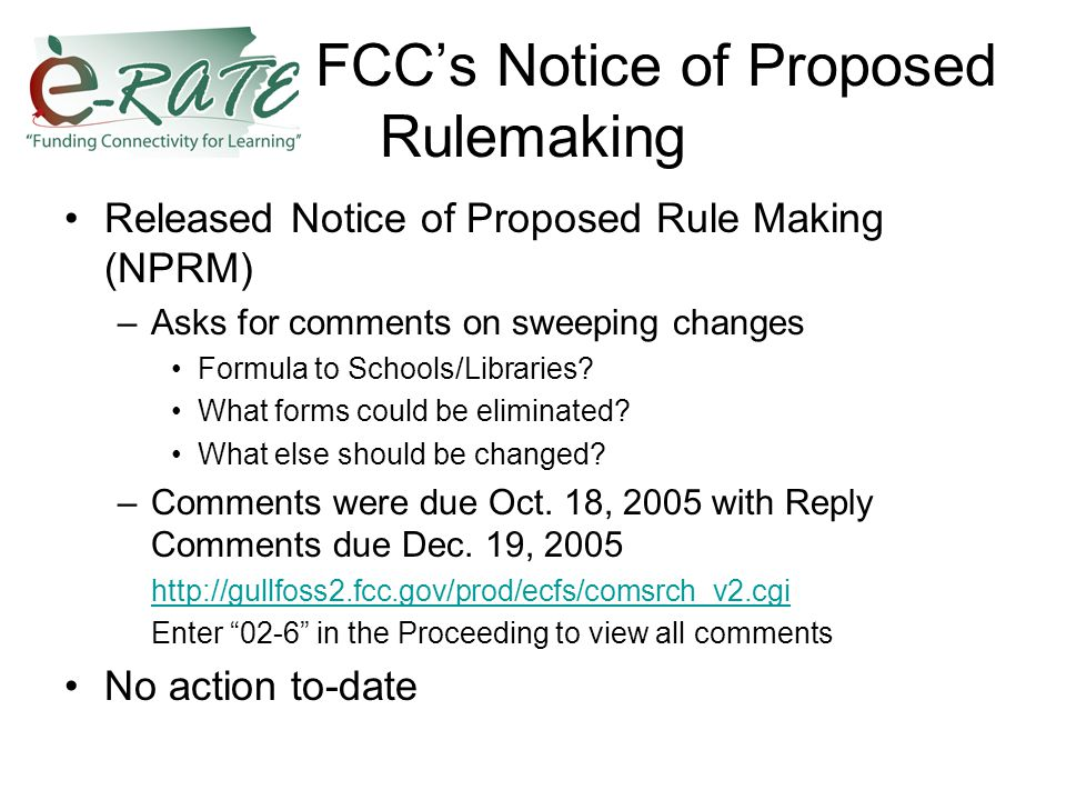 FCC's Notice of Proposed Rulemaking Released Notice of Proposed Rule Making (NPRM) –Asks for comments on sweeping changes Formula to Schools/Libraries.