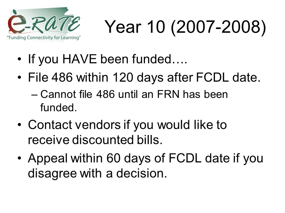 Year 10 (2007-2008) If you HAVE been funded…. File 486 within 120 days after FCDL date.