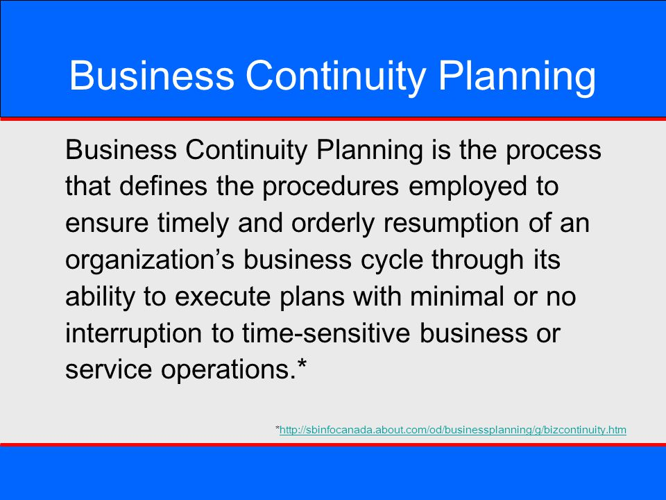 Business Continuity Planning Business Continuity Planning is the process that defines the procedures employed to ensure timely and orderly resumption