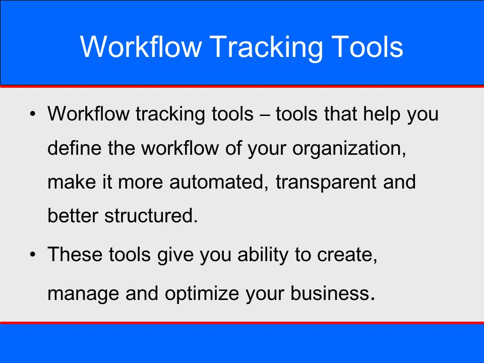 Workflow Tracking Tools Workflow tracking tools – tools that help you define the workflow of your organization, make it more automated, transparent an