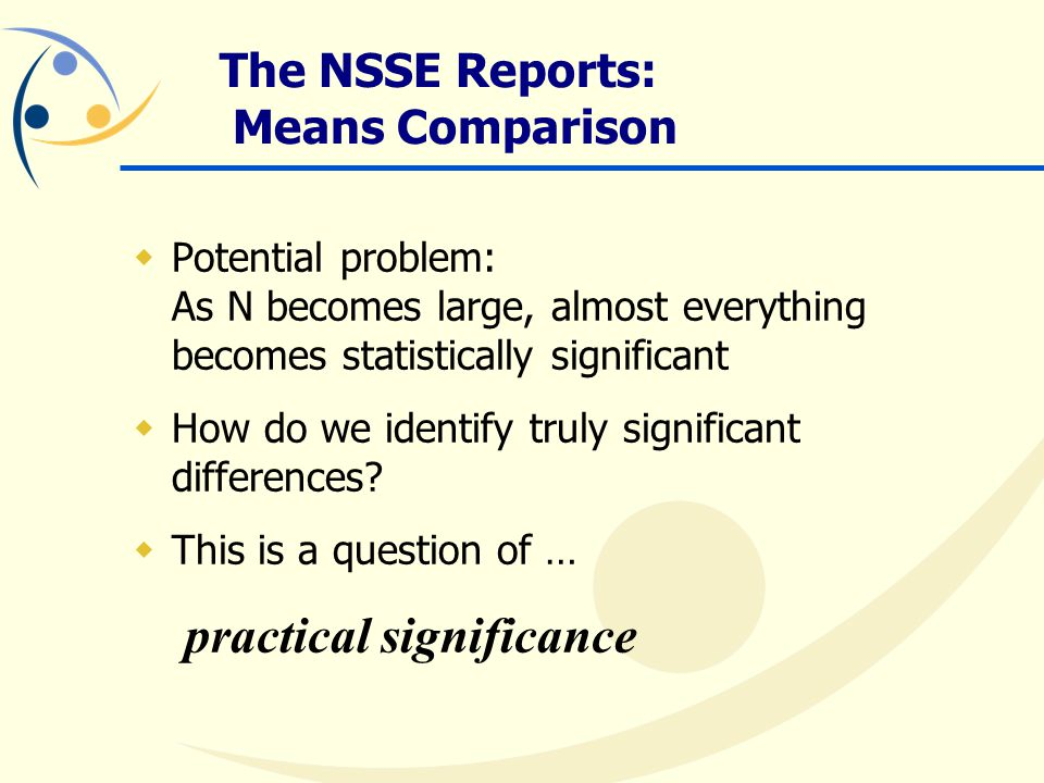  Potential problem: As N becomes large, almost everything becomes statistically significant  How do we identify truly significant differences.