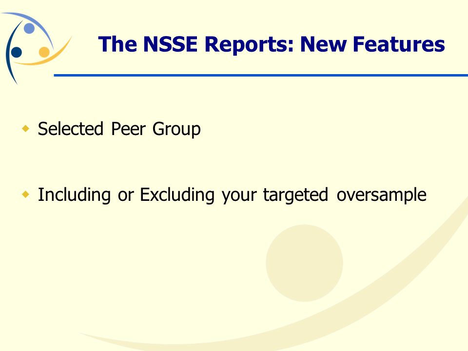 The NSSE Reports: New Features  Selected Peer Group  Including or Excluding your targeted oversample