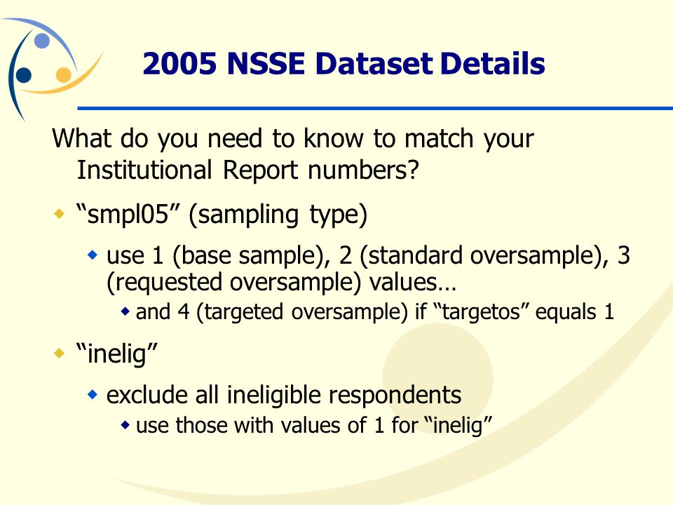2005 NSSE Dataset Details What do you need to know to match your Institutional Report numbers.