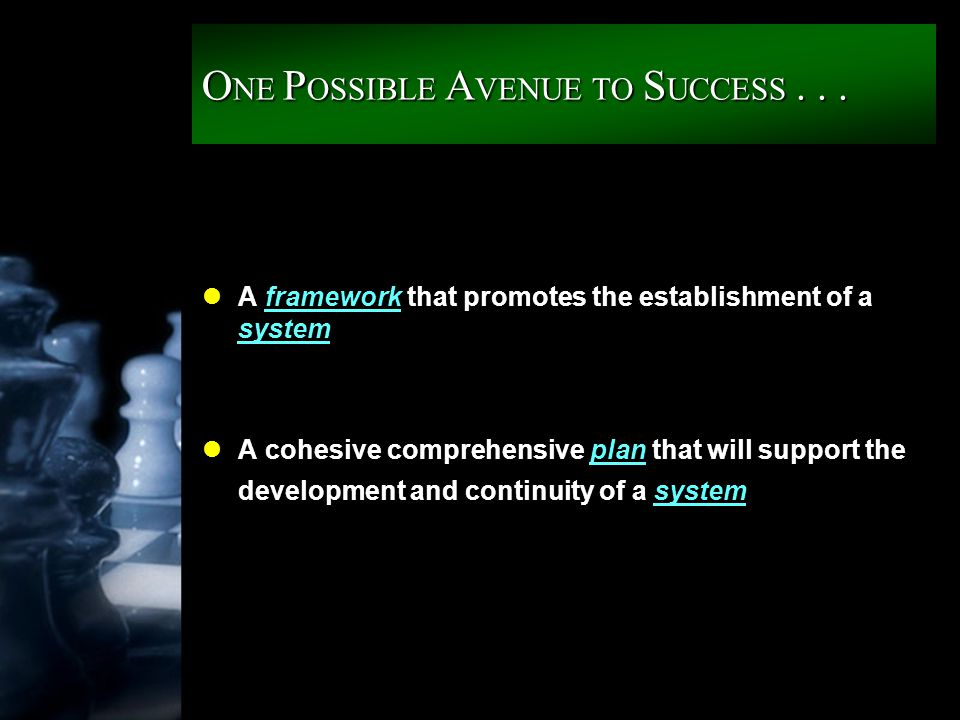 O NE P OSSIBLE A VENUE TO S UCCESS... lA framework that promotes the establishment of a system lA cohesive comprehensive plan that will support the de