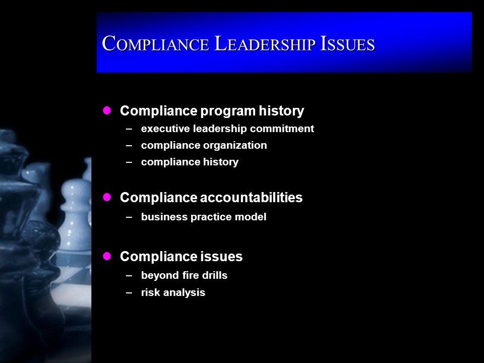 C OMPLIANCE L EADERSHIP I SSUES lCompliance program history –executive leadership commitment –compliance organization –compliance history lCompliance