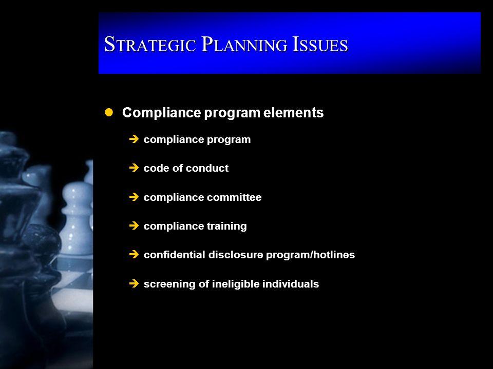 S TRATEGIC P LANNING I SSUES lCompliance program elements ècompliance program ècode of conduct ècompliance committee ècompliance training èconfidentia