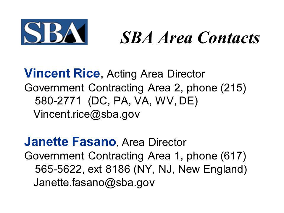 SBA Area Contacts Vincent Rice, Acting Area Director Government Contracting Area 2, phone (215) 580-2771 (DC, PA, VA, WV, DE) Vincent.rice@sba.gov Janette Fasano, Area Director Government Contracting Area 1, phone (617) 565-5622, ext 8186 (NY, NJ, New England) Janette.fasano@sba.gov