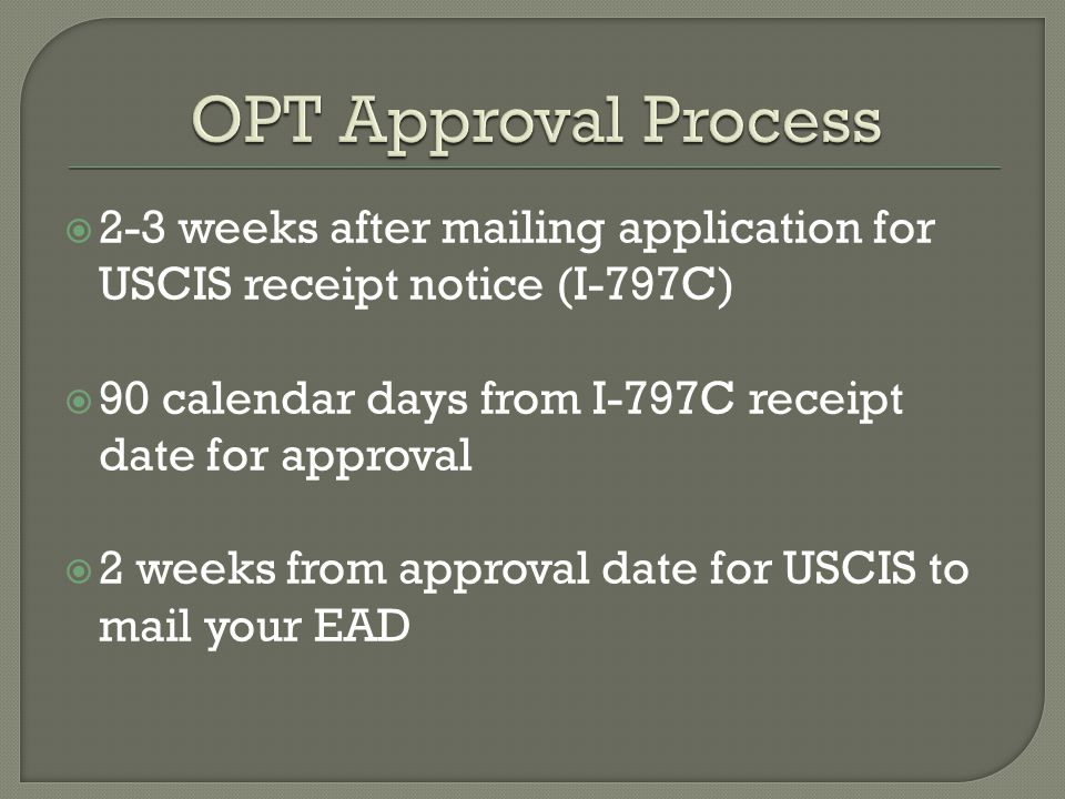  2-3 weeks after mailing application for USCIS receipt notice (I-797C)  90 calendar days from I-797C receipt date for approval  2 weeks from approval date for USCIS to mail your EAD