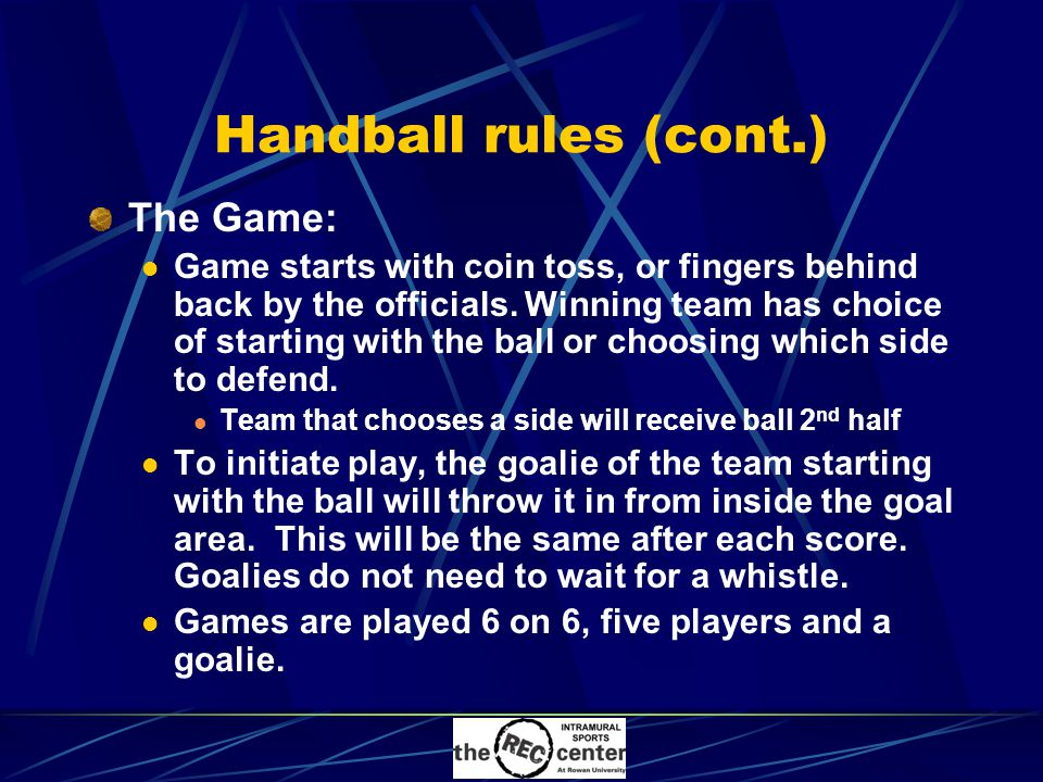 Handball rules (cont.) The Game: Game starts with coin toss, or fingers behind back by the officials.
