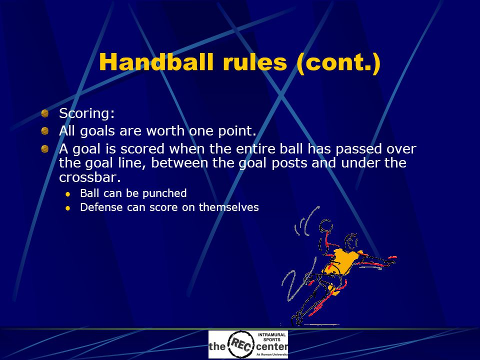 Handball rules (cont.) Scoring: All goals are worth one point.