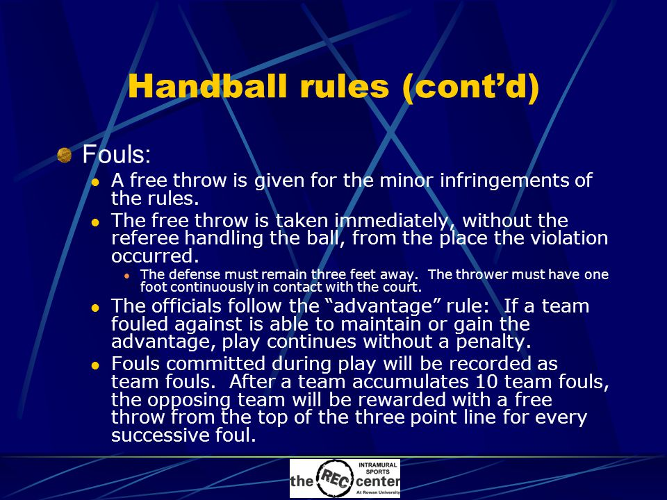 Handball rules (cont'd) Fouls: A free throw is given for the minor infringements of the rules.
