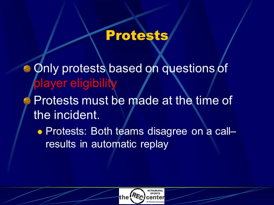 Protests Only protests based on questions of player eligibility Protests must be made at the time of the incident.