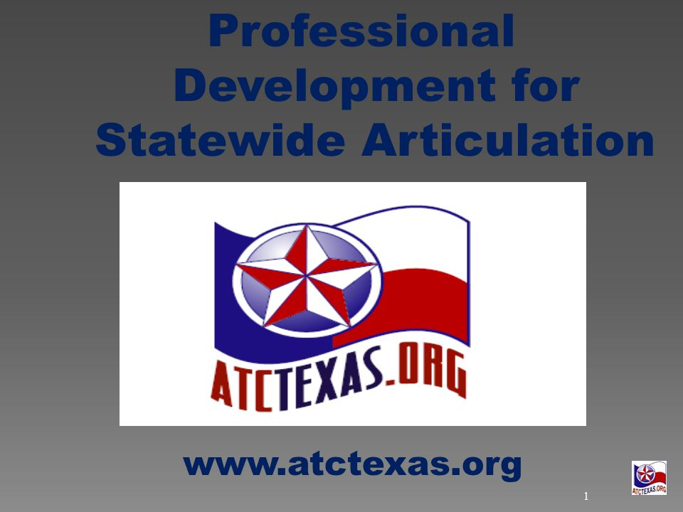 Professional Development for Statewide Articulation www.atctexas.org 1