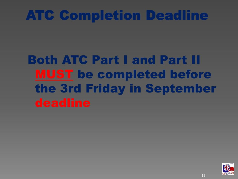 Both ATC Part I and Part II MUST be completed before the 3rd Friday in September deadline 11