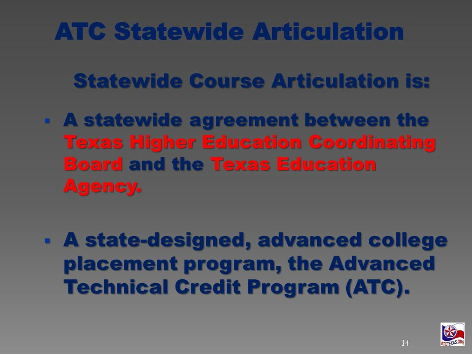 Statewide Course Articulation is:  A statewide agreement between the Texas Higher Education Coordinating Board and the Texas Education Agency.