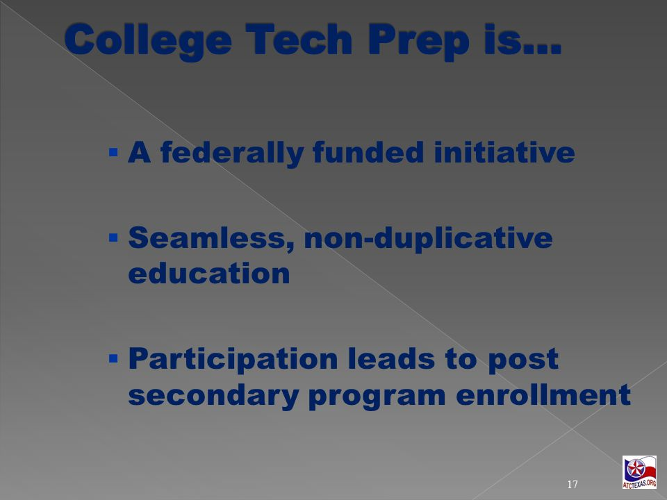  A federally funded initiative  Seamless, non-duplicative education  Participation leads to post secondary program enrollment 17