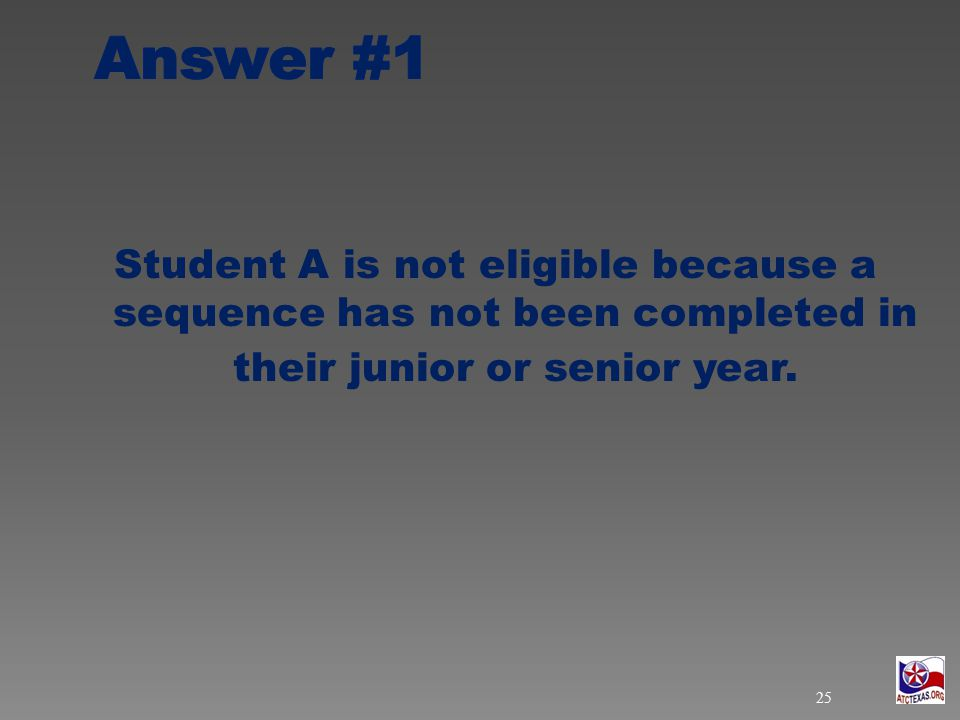 Student A is not eligible because a sequence has not been completed in their junior or senior year.